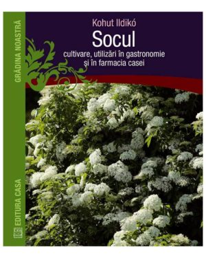 coperta cărții Socul: cultivare, utilizare în gastronomie şi în farmacia casei